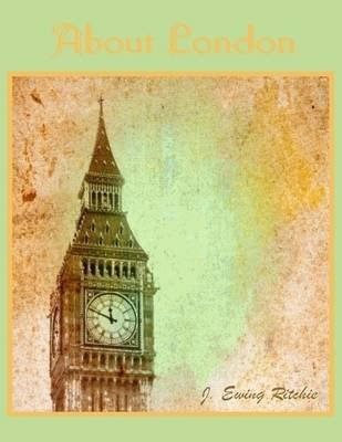 About London (Illustrated) (Electronic book text): J. Ewing Ritchie