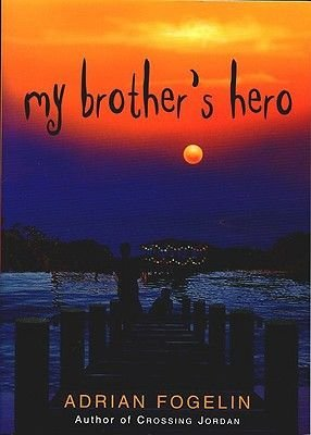 My Brother's Hero (Hardcover): Adrian Fogelin