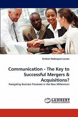 Communication - The Key to Successful Mergers & Acquisitions? (Paperback): Kristian Hedengran Larsen