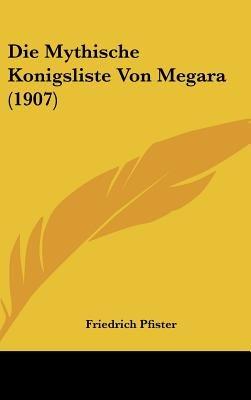 Die Mythische Konigsliste Von Megara (1907) (English, German, Hardcover): Friedrich Pfister