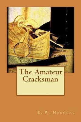 The Amateur Cracksman (Paperback): E. W Hornung