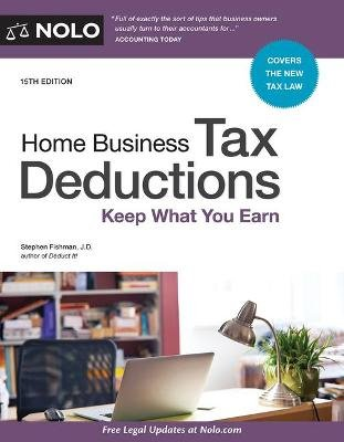 Home Business Tax Deductions - Keep What You Earn (Paperback, 15th ed.): Stephen Fishman