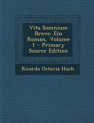 Vita Somnium Breve - Ein Roman, Volume 1 (German, Paperback): Ricarda Octavia Huch