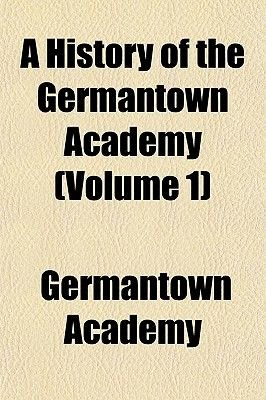 A History of the Germantown Academy (Volume 1) (Paperback): Germantown Academy