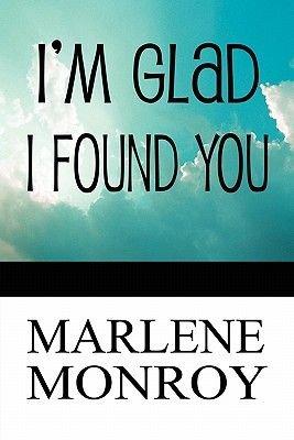 I'm Glad I Found You (Paperback): Marlene Monroy