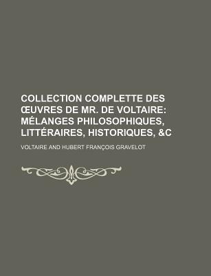 Collection Complette Des Uvres de Mr. de Voltaire (27); Melanges Philosophiques, Litt Raires, Historiques, &C (English, French,...