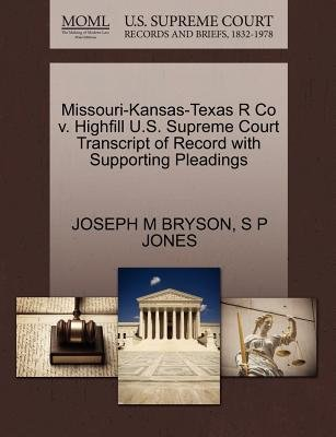 Missouri-Kansas-Texas R Co V. Highfill U.S. Supreme Court Transcript of Record with Supporting Pleadings (Paperback): Joseph M...