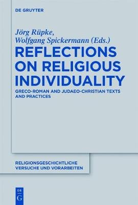 Reflections on Religious Individuality - Greco-Roman and Judaeo-Christian Texts and Practices (Hardcover): Jorg Rupke, Wolfgang...