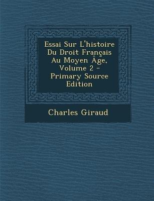 Essai Sur L'Histoire Du Droit Francais Au Moyen Age, Volume 2 (French, Paperback, Primary Source): Charles Giraud