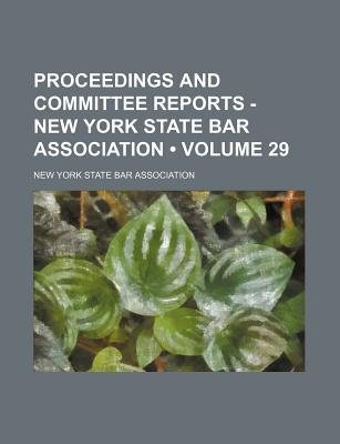 Proceedings and Committee Reports - New York State Bar Association (Volume 29) (Paperback): New York State Bar Association