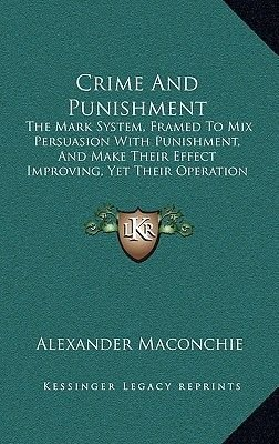 Crime and Punishment - The Mark System, Framed to Mix Persuasion with Punishment, and Make Their Effect Improving, Yet Their...