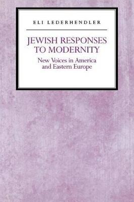 Jewish Responses to Modernity - New Voices in America and Eastern Europe (Hardcover, New): Eli Lederhendler