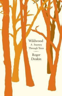 Wildwood - A Journey Through Trees (Hardcover): Roger Deakin