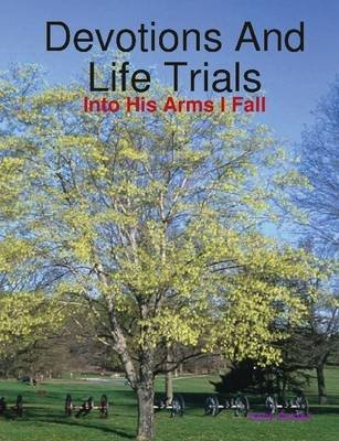 Devotions and Life Trials: Into His Arms I Fall (Electronic book text): Betty Bolden
