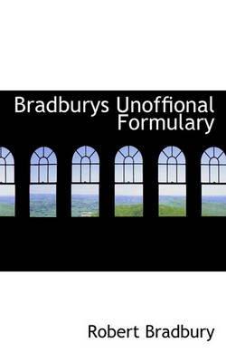 Bradburys Unoffional Formulary (Paperback): Robert Bradbury
