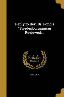 Reply to REV. Dr. Pond's Swedenborgianism Reviewed; .. (Paperback): N F Cabell