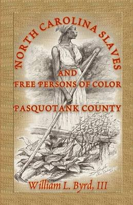 North Carolina Slaves and Free Persons of Color - Pasquotank County (Paperback): William L Byrd