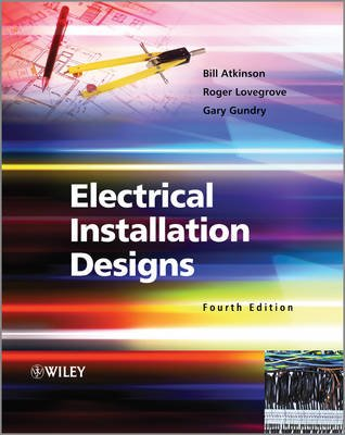 Electrical Installation Designs (Paperback, 4th Edition): Bill Atkinson, Roger Lovegrove, Gary Gundry
