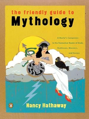 The Friendly Guide to Mythology (Electronic book text): Nancy Hathaway