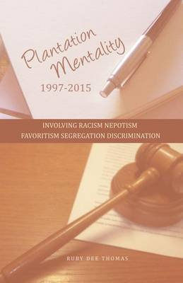 Plantation Mentality 1997-2015 - Involving Racism Nepotism Favoritism Segregation Discrimination (Paperback): Ruby Dee Thomas