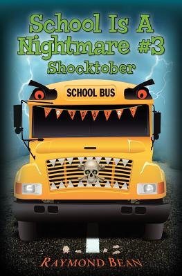 School Is a Nightmare #3 Shocktober (Paperback): Raymond Bean