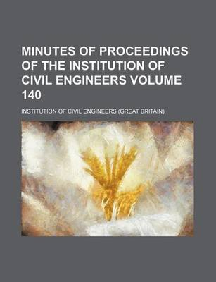 Minutes of Proceedings of the Institution of Civil Engineers Volume 140 (Paperback): Institution of Civil Engineers