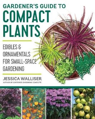 Gardener's Guide to Compact Plants - Edibles and Ornamentals for Small-Space Gardening (Paperback): Jessica Walliser
