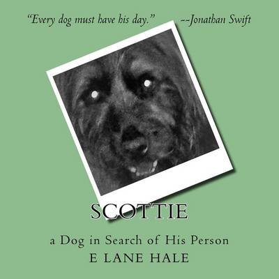 Scottie - A Dog in Search of His Person (Paperback): Elane Hale