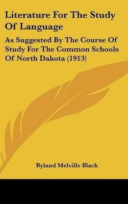 Literature for the Study of Language - As Suggested by the Course of Study for the Common Schools of North Dakota (1913)...