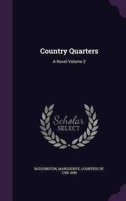 Country Quarters - A Novel Volume 2 (Hardcover): Marguerite Countess of Blessington