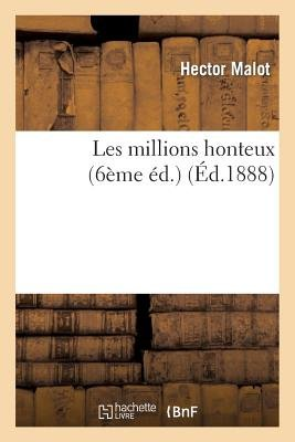 Les Millions Honteux (6eme Ed.) (Ed.1888) (French, Paperback): Hector Malot