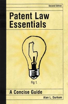 Patent Law Essentials - A Concise Guide, Second Edition (Electronic book text, 2nd): Alan Durham