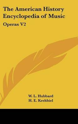 The American History Encyclopedia of Music - Operas V2 (Hardcover): W. L. Hubbard