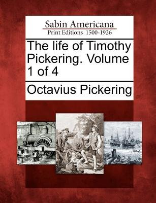 The Life of Timothy Pickering. Volume 1 of 4 (Paperback): Octavius Pickering