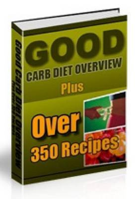Good Carb Diet Overview Plus Over 350 Recipes (Paperback): MR Nishant K Baxi