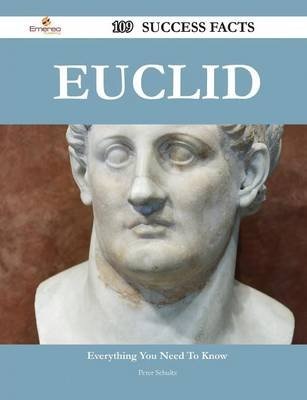 Euclid 109 Success Facts - Everything You Need to Know about Euclid (Paperback): Peter Schultz