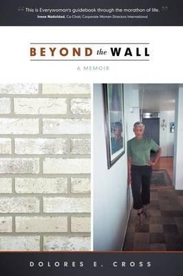 Beyond the Wall - A Memoir (Paperback): Dolores E Cross