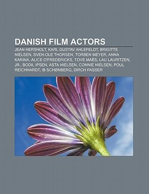 Danish Film Actors - Jean Hersholt, Karl Gustav Ahlefeldt, Brigitte Nielsen, Sven-OLE Thorsen, Torben Meyer, Anna Karina, Alice...