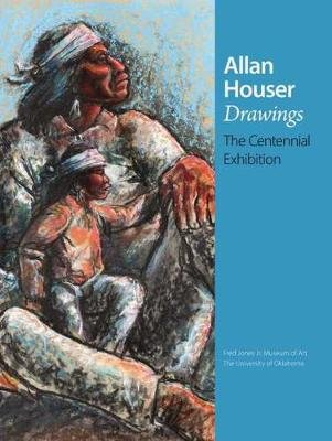 Allan Houser Drawings - The Centennial Exhibition (Paperback): W.Jackson Rushing, Hadley Jerman