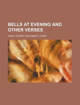 Bells at Evening and Other Verses (Paperback): Fanny Crosby