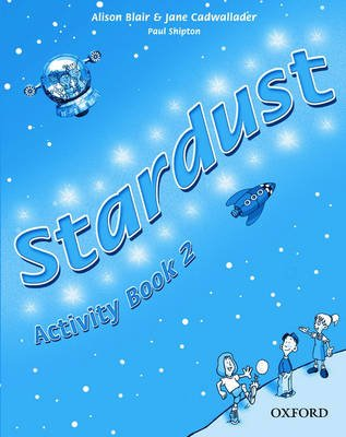 Stardust 2: Activity Book (Paperback): Alison Blair, Jane Cadwallader, Paul Shipton, Kathryn Harper