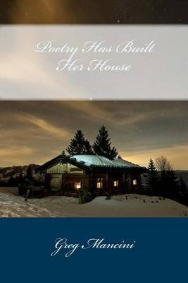 Poetry Has Built Her House (Paperback): Greg Mancini