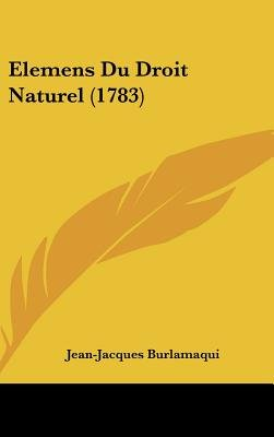 Elemens Du Droit Naturel (1783) (English, French, Hardcover): Jean-Jacques Burlamaqui