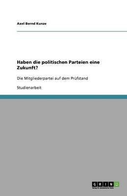 Haben Die Politischen Parteien Eine Zukunft? (German, Paperback): Axel Bernd Kunze