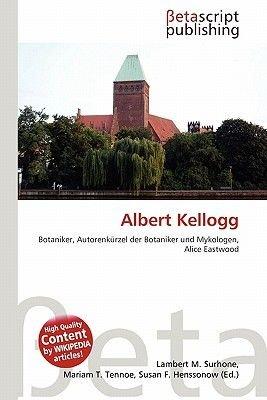 Albert Kellogg (English, German, Paperback): Lambert M. Surhone, Mariam T. Tennoe, Susan F. Henssonow