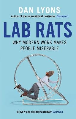 Lab Rats - Why Modern Work Makes People Miserable (Paperback, Main): Dan Lyons