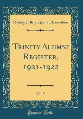 Trinity Alumni Register, 1921-1922, Vol. 7 (Classic Reprint) (Hardcover): Trinity College Alumni Association