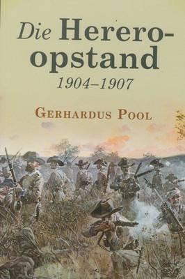 Die Herero-Opstand 1904-1907 (Afrikaans, Paperback): Gerhardus Pool