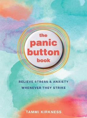 The Panic Button Book - Relieve Stress and Anxiety Whenever They Strike (Paperback): Tammi Kirkness