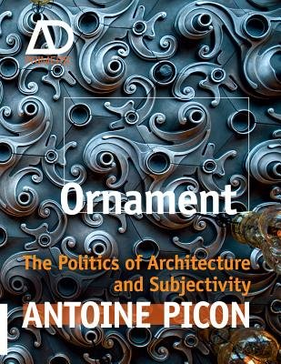 Ornament - The Politics of Architecture and Subjectivity (Hardcover, New): Antoine Picon
